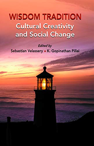 Wisdom Tradition: Cultural Creativity and Social Change: Sebastian Velassery, K.