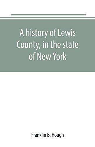 A history of Lewis County, in the: Franklin B Hough