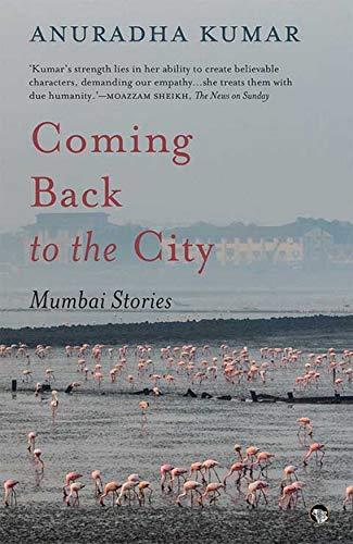 Coming Back To The City: Mumbai Stories: Anuradha Kumar