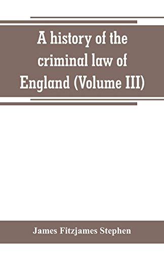 A history of the criminal law of: James Fitzjames Stephen