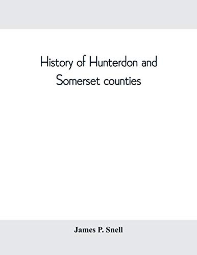 History of Hunterdon and Somerset counties, New: James P Snell