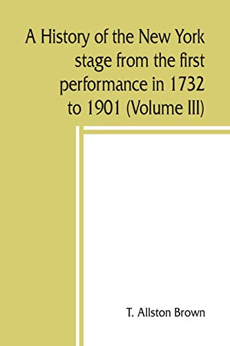 9789389450149: A history of the New York stage from the first performance in 1732 to 1901 (Volume III)