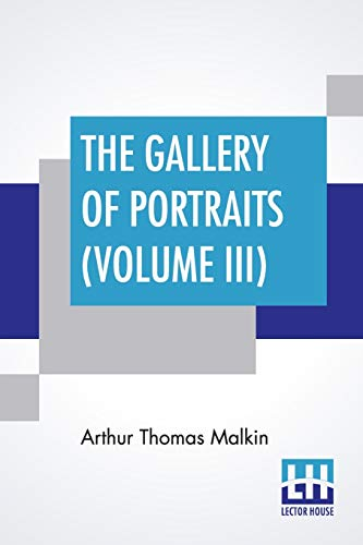 9789389509434: The Gallery Of Portraits (Volume III): With Memoirs; With Biographical Sketches By Arthur Thomas Malkin