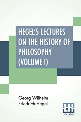 Hegel's Lectures On The History Of Philosophy (Volume I): In Three Volumes - Vol. I. Trans. From The German By E. S. Haldane, Frances H. Simson (Paperback or Softback) - Hegel, Georg Wilhelm Friedrich