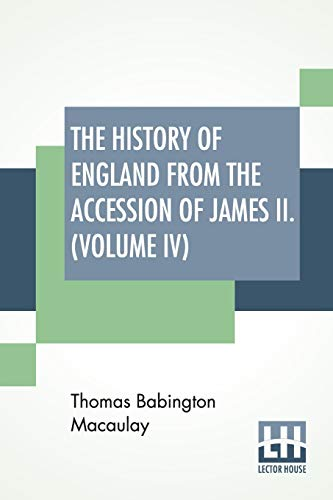 The History Of England From The Accession: Thomas Babington Macaulay