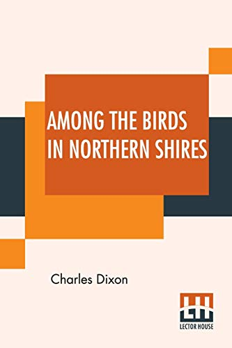 Among The Birds In Northern Shires (Paperback): Charles Dixon