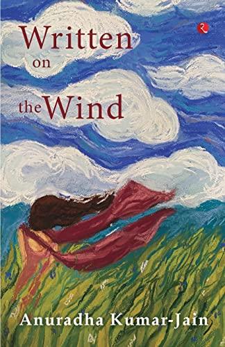 Written On the Wind: Anuradha Kumar Jain