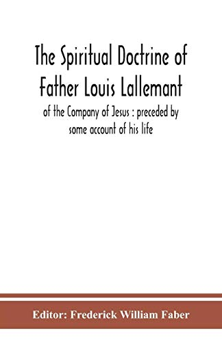 9789390359585: The spiritual doctrine of Father Louis Lallemant, of the Company of Jesus: preceded by some account of his life