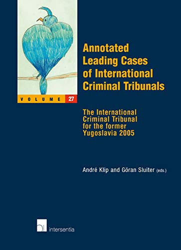 9789400000018: Annotated Leading Cases of International Criminal Tribunals - Volume 27: The International Criminal Tribunal for the former Yugoslavia 2005