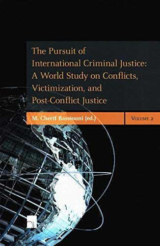 9789400000179: The Pursuit of International Criminal Justice: A World Study on Conflicts, Victimization, and Post-Conflict Justice