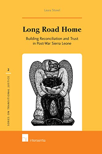 Long Road Home - Building Reconciliation and Trust in Post-War Sierra Leone: Laura Stovel