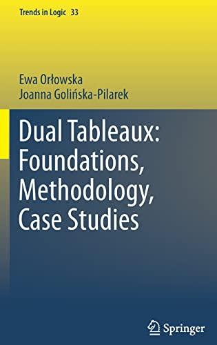 Dual Tableaux: Foundations, Methodology, Case Studies: Ewa Orlowska