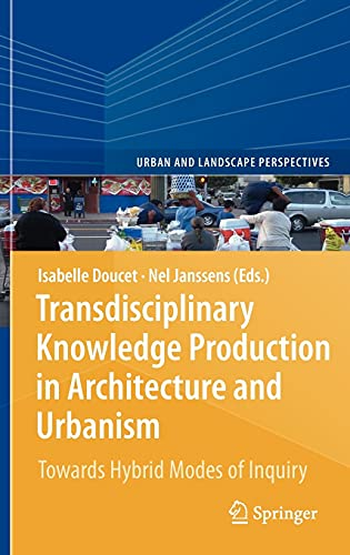 9789400701038: Transdisciplinary Knowledge Production in Architecture and Urbanism: Towards Hybrid Modes of Inquiry (Urban and Landscape Perspectives)