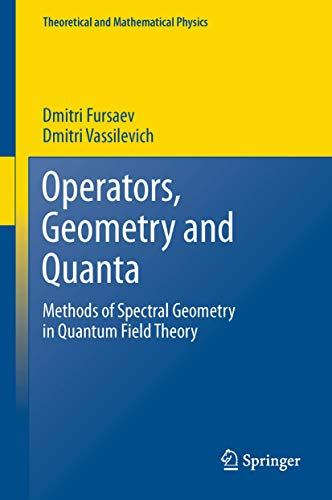 9789400702042: Operators, Geometry and Quanta: Methods of Spectral Geometry in Quantum Field Theory (Theoretical and Mathematical Physics)