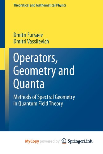 9789400702066: Operators, Geometry and Quanta: Methods of Spectral Geometry in Quantum Field Theory