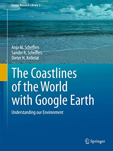 Coastlines of the World With Google Earth (Hardcover): Anja M. Scheffers
