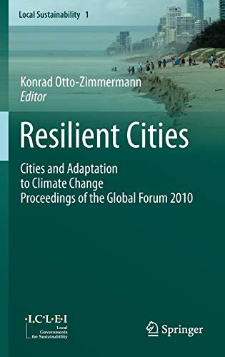 Resilient Cities: Cities and Adaptation to Climate Change - Proceedings of the Global Forum 2010 (...