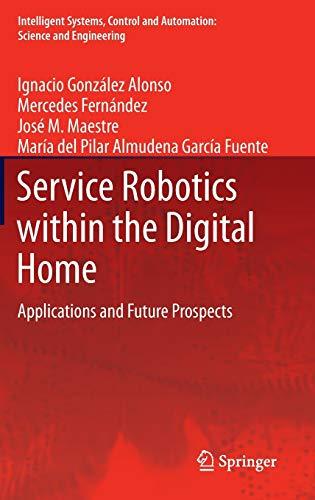 Service Robotics within the Digital Home: Applications: Ignacio Gonzalez Alonso,Mercedes