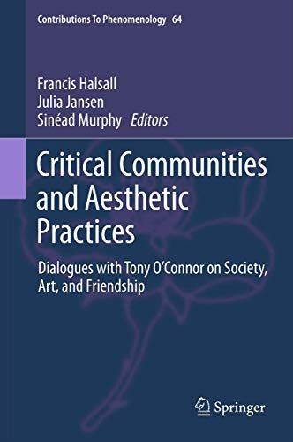 9789400715080: Critical Communities and Aesthetic Practices: Dialogues with Tony O'Connor on Society, Art, and Friendship (Contributions To Phenomenology)