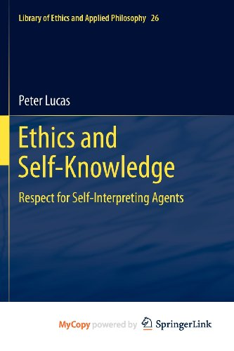 Ethics and Self-Knowledge: Respect for Self-Interpreting Agents (9400715617) by Peter Lucas