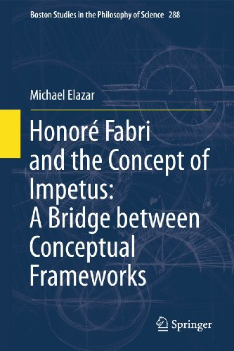 9789400716049: Honoré Fabri and the Concept of Impetus: A Bridge between Conceptual Frameworks (Boston Studies in the Philosophy and History of Science)