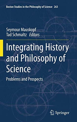 9789400717442: Integrating History and Philosophy of Science: Problems and Prospects (Boston Studies in the Philosophy and History of Science)