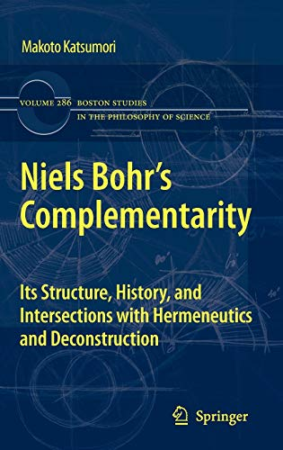 9789400717473: Niels Bohr's Complementarity: Its Structure, History, and Intersections with Hermeneutics and Deconstruction (Boston Studies in the Philosophy and History of Science)