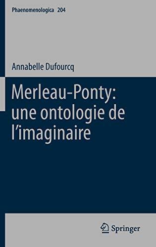 Merleau-Ponty: Une Ontologie de L Imaginaire: Annabelle Dufourcq