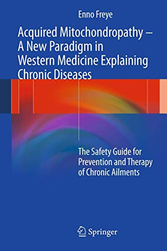 9789400720350: Acquired Mitochondropathy – A New Paradigm in Western Medicine explaining Chronic Diseases: The Safety Guide for Prevention and Therapy of Chronic Ailments