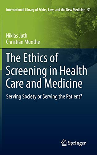 9789400720442: The Ethics of Screening in Health Care and Medicine: Serving Society or Serving the Patient? (International Library of Ethics, Law, and the New Medicine, Vol. 51)