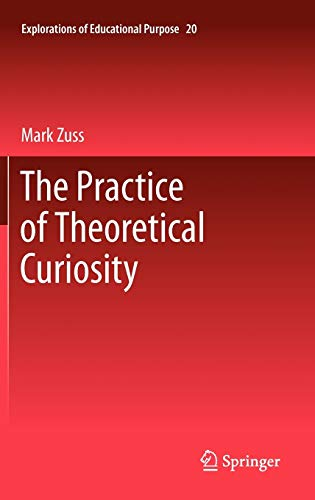9789400721166: The Practice of Theoretical Curiosity (Explorations of Educational Purpose)
