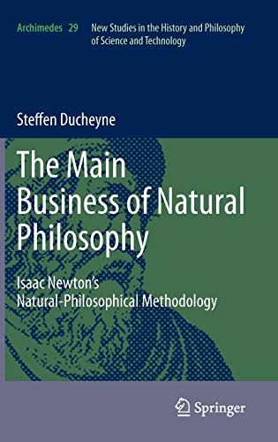 9789400721258: The main Business of natural Philosophy: Isaac Newton's Natural-Philosophical Methodology (Archimedes)