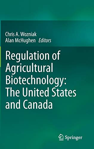 Regulation of Agricultural Biotechnology: The United States and Canada: Chris A. Wozniak