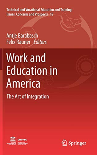 9789400722712: Work and Education in America: The Art of Integration (Technical and Vocational Education and Training: Issues, Concerns and Prospects)