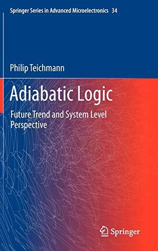Adiabatic Logic: Future Trend and System Level: Philip Teichmann