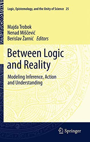 9789400723894: Between Logic and Reality: Modeling Inference, Action and Understanding (Logic, Epistemology, and the Unity of Science)