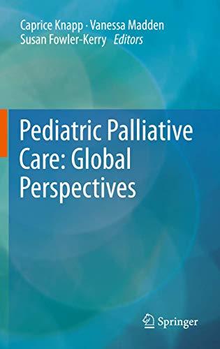 Pediatric Palliative Care: Global Perspectives: Caprice Knapp