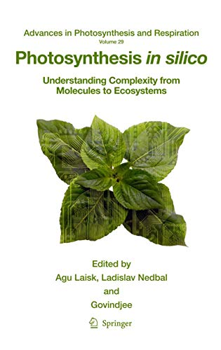 Photosynthesis in silico: Understanding Complexity from Molecules to Ecosystems: Laisk, Agu (Edited...