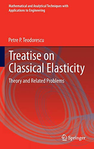 9789400726154: Treatise on Classical Elasticity: Theory and Related Problems (Mathematical and Analytical Techniques with Applications to Engineering)