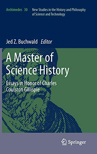 9789400726260: A Master of Science History: Essays in Honor of Charles Coulston Gillispie (Archimedes)