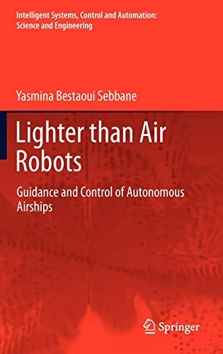 9789400726628: Lighter than Air Robots: Guidance and Control of Autonomous Airships (Intelligent Systems, Control and Automation: Science and Engineering)