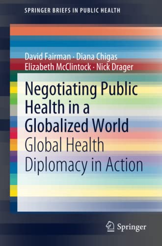 9789400727793: Negotiating Public Health in a Globalized World: Global Health Diplomacy in Action (SpringerBriefs in Public Health)