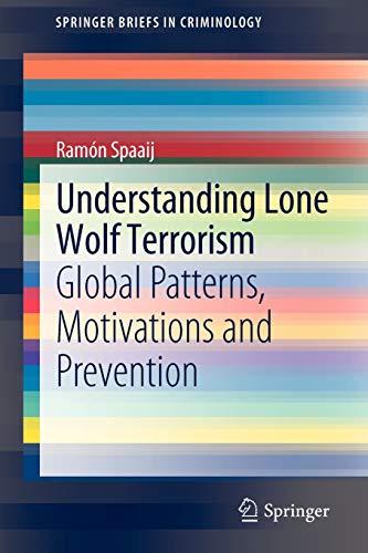9789400729803: Understanding Lone Wolf Terrorism: Global Patterns, Motivations and Prevention (SpringerBriefs in Criminology)