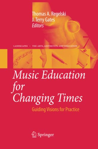9789400730533: Music Education for Changing Times: Guiding Visions for Practice (Landscapes: the Arts, Aesthetics, and Education) (Volume 7)