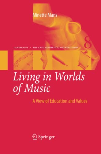 9789400730540: Living in Worlds of Music: A View of Education and Values (Landscapes: the Arts, Aesthetics, and Education)