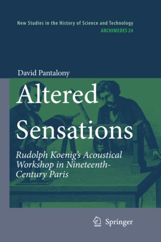 9789400730618: Altered Sensations: Rudolph Koenig's Acoustical Workshop in Nineteenth-Century Paris (Archimedes)