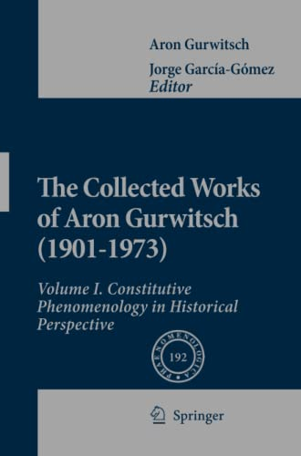 9789400730687: The Collected Works of Aron Gurwitsch (1901-1973): Volume I: Constitutive Phenomenology in Historical Perspective (Phaenomenologica)