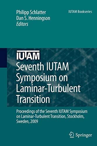 9789400731165: Seventh IUTAM Symposium on Laminar-Turbulent Transition: Proceedings of the Seventh IUTAM Symposium on Laminar-Turbulent Transition, Stockholm, Sweden, 2009 (IUTAM Bookseries)