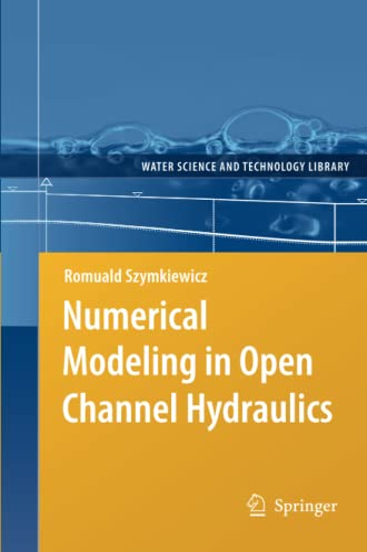 Numerical Modeling in Open Channel Hydraulics: Romuald Szymkiewicz