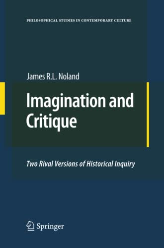 9789400731851: Imagination and Critique: Two Rival Versions of Historical Inquiry (Philosophical Studies in Contemporary Culture)